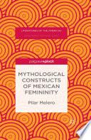 Mythological Constructs of Mexican Femininity