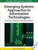 Emerging Systems Approaches in Information Technologies  Concepts  Theories  and Applications