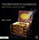 link to The prop effects guidebook : lights, motion, sound, and magic in the TCC library catalog