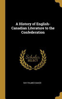 A History of English Canadian Literature to the Confederation Book