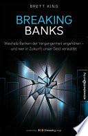 Breaking Banks  : Weshalb Banken der Vergangenheit angehören - und wer in Zukunft unser Geld verwaltet