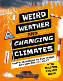 Weird Weather And Changing Climates What S Happening To Our Planet And How Can You Help