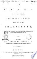 An Index to the Remarkable Passages and Words Made Use of by Shakspeare; Calculated to Point Out the Different Meanings to which the Words are Applied. By the Rev. Samuel Auscough ..