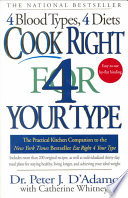"""Cook Right 4 Your Type: The Practical Kitchen Companion to Eat Right 4 Your Type, Including More Than 200 Original Recipes, as Well as Individualized 30-day Meal Plans for Staying Healthy, Living Longer, and Achieving Your Ideal Weight"" by Peter J. D'Adamo, Peter D'Adamo, Catherine Whitney"