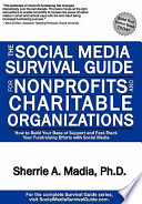The Social Media Survival Guide for Nonprofits and Charitable Organizations  : How to Build Your Base of Support and Fast-track Your Fundraising Efforts Using Social Media