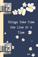 Things Take Time One Line at a Time