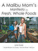 A Malibu Mom's Manifesto on Fresh, Whole Foods