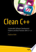 """""""Clean C++: Sustainable Software Development Patterns and Best Practices with C++ 17"""" by Stephan Roth"""