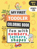 My First Toddler Coloring Book Fun with Numbers  Letters  Shapes