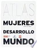 Atlas De Las Mujeres En El Desarrollo Del Mundo/ Atlas of Women in the World Development