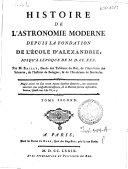 Histoire de l'astronomie moderne depuis la fondation de l'Ecole d'Alexandrie, jusqu'a lépoque [!] de 1730. Par m. Bailly ... Tome premier [-troisieme]