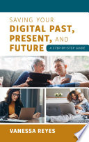 Saving Your Digital Past  Present  and Future