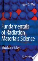 Fundamentals Of Radiation Materials Science Book PDF