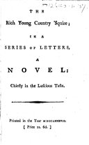 The Rich Young Country 'Squire; in a Series of Letters, a Novel: Chiefly in the Luscious Taste