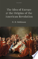 The Idea of Europe and the Origins of the American Revolution Book PDF