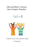 John and Betty s Journey Through Complex Numbers Book