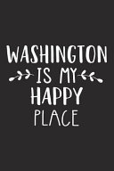 Washington Is My Happy Place  A 6x9 Inch Matte Softcover Journal Notebook with 120 Blank Lined Pages and an Uplifting Travel Wanderlust Cover Slogan