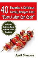 40 Favorite and Delicious Family Recipes That Even a Man Can Cook