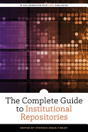 The Complete Guide to Institutional Repositories Book