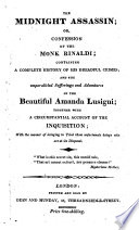 The Italian  The midnight assassin  or  confession of the monk Rinaldi  containing a complete history of his dreadful crimes  and the unparalleled sufferings     of     Amanda Lusigni  etc Book