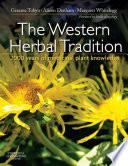 """The Western Herbal Tradition E-Book: 2000 years of medicinal plant knowledge"" by Graeme Tobyn, Alison Denham, Margaret Whitelegg, Marije Rowling"