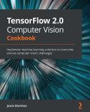 TensorFlow 2 0 Computer Vision Cookbook