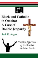 Black And Catholic In Omaha: A Case Of Double Jeopardy: The First ...