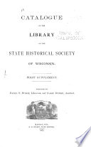 Catalog of the Library of the State Historical Society of Wisconsin  First  to fifth  supplements   Additions from 1873 1887