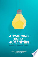 Advancing Digital Humanities  : Research, Methods, Theories