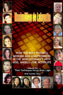 Volume 3. How The Best Psychics, Mediums And Lightworkers In The World Connect With God, Angels And The Afterlife