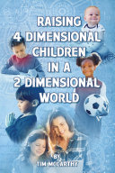 Raising 4 Dimensional Children in a 2 Dimensional World