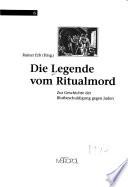 Die Legende vom Ritualmord  : zur Geschichte der Blutbeschuldigung gegen Juden