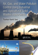Air  Gas  and Water Pollution Control Using Industrial and Agricultural Solid Wastes Adsorbents