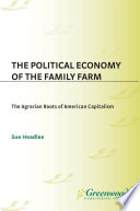 The Political Economy of the Family Farm: The Agrarian Roots of American Capitalism