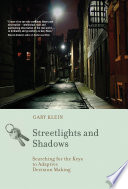 """""""Streetlights and Shadows: Searching for the Keys to Adaptive Decision Making"""" by Gary A. Klein"""