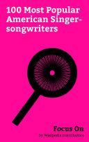 Focus On  100 Most Popular American Singer songwriters