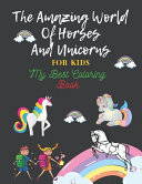The Amazing World Of Horses and Unicorns For Kids