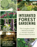 """Integrated Forest Gardening: The Complete Guide to Polycultures and Plant Guilds in Permaculture Systems"" by Wayne Weiseman, Daniel Halsey, Bryce Ruddock"