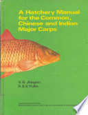 A Hatchery Manual for the Common, Chinese, and Indian Major Carps