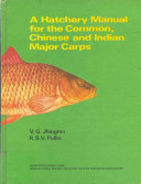 A Hatchery Manual for the Common  Chinese  and Indian Major Carps