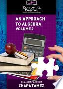 An Approach to Algebra  Volume 2