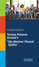 "A Study Guide for Teresa Palomo Acosta's ""My Mother Pieced ..."