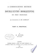 A Common Sense Method Of Double Entry Bookkeeping On First Principles Practical