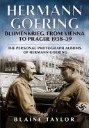 Hermann Goering: Blumenkrieg, from Vienna to Prague 1938-39