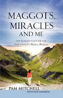 Maggots, Miracles and Me
