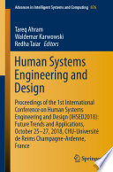 """Human Systems Engineering and Design: Proceedings of the 1st International Conference on Human Systems Engineering and Design (IHSED2018): Future Trends and Applications, October 25-27, 2018, CHU-Université de Reims Champagne-Ardenne, France"" by Tareq Ahram, Waldemar Karwowski, Redha Taiar"