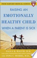 Raising an Emotionally Healthy Child When a Parent is Sick  A Harvard Medical School Book  Book