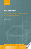 Party Reform  : The Causes, Challenges, and Consequences of Organizational Change