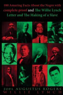 100 Amazing Facts About the Negro With Complete Proof and the Willie Lynch Letter and the Making of a Slave