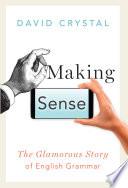 """Making Sense: The Glamorous Story of English Grammar"" by David Crystal"